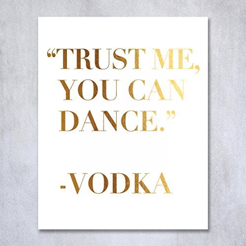 Trust Me You Can Dance - Vodka Gold Foil Sign Art Print Wedding Reception Signage Bridal Shower Party Poster Decor 5 inches x 7 inches