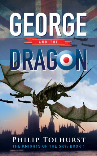 Free Kindle Book : George and the Dragon (The Knights of the Sky Book 1)