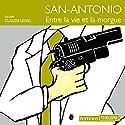 Entre la vie et la morgue (San-Antonio 36) | Livre audio Auteur(s) : Frédéric Dard Narrateur(s) : Claude Lesko