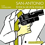 Entre la vie et la morgue (San-Antonio 36) | Frédéric Dard