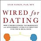 Wired for Dating: How Understanding Neurobiology and Attachment Style Can Help You Find Your Ideal Mate Hörbuch von Stan Tatkin PsyD MFT Gesprochen von: Jonathan Yen