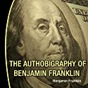 The Autobiography of Benjamin Franklin (       UNABRIDGED) by Benjamin Franklin Narrated by Bill DeWees