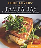 Food Lovers' Guide to® Tampa Bay: The Best Restaurants, Markets & Local Culinary Offerings (Food Lovers' Series)