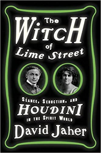 The Witch of Lime Street: Séance, Seduction, and Houdini in the Spirit World written by David Jaher