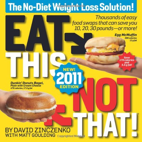 Eat This, Not That! 2011  Thousands of easy food swaps that can save you 10, 20, 30 pounds--or more!, David Zinczenko & Matt Goulding