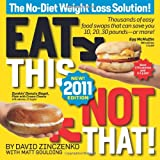 Eat This, Not That! 2011: Thousands of easy food swaps that can save you 10, 20, 30 pounds--or more! ~ David Zinczenko