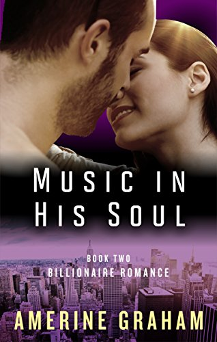Billionaire Romance: Music in His Soul (Feel the Music Book 2) by Amerine Graham