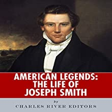 American Legends: The Life of Joseph Smith (       UNABRIDGED) by Charles River Editors Narrated by Michael Gilboe