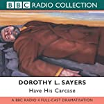 Have His Carcase (Dramatised) | Dorothy L. Sayers