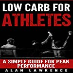 Low Carb for Athletes: A Simple Guide for Peak Performance: | Alan Lawrence