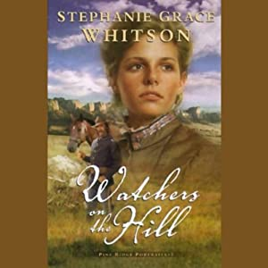 Watchers on the Hill: The Pine Ridge Portraits, Book 2 | [Stephanie Grace Whitson]