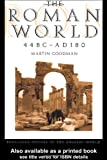 The Roman World 44 BC-AD 180 (The Routledge History of the Ancient World) (0415049709) by Goodman, Martin