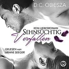 Sehnsüchtig - Verfallen: Kein Liebesroman (Sehnsüchtig 1) Hörbuch von D. C. Odesza Gesprochen von: Ariane Seeger