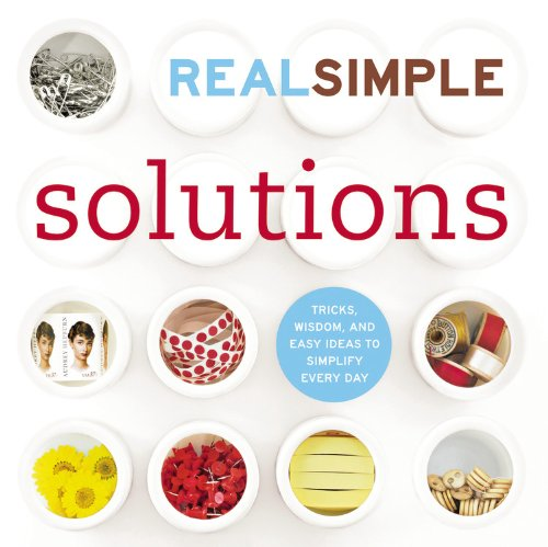 Real Simple Solutions: Tricks, Wisdom and Easy Ideas to Simplify Everyday