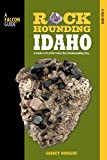 Rockhounding Idaho: A Guide To 99 Of The States Best Rockhounding Sites (Rockhounding Series)