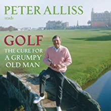 Golf - The Cure for a Grumpy Old Man: It's Never Too Late Audiobook by Peter Alliss