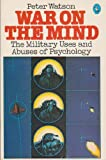 War on the Mind: Military Uses and Abuses of Psychology (Pelican) (0140223002) by Watson, Peter