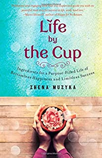 Book Cover: Life by the Cup: Ingredients for a Purpose-Filled Life of Bottomless Happiness and Limitless Success