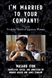 img - for I'm Married to Your Company!: Everyday Voices of Japanese Women (Asian Voices) by Itoh, Masako [2007] book / textbook / text book
