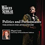 The Modern Scholar: Politics and Performance: Theater in the 20th Century | Megan Lewis