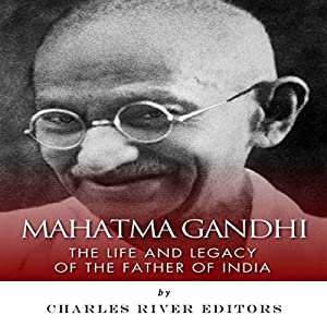 Mahatma Gandhi: The Life and Legacy of the Father of India Audiobook