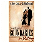Boundaries in Dating   Dr. Henry Cloud,Dr. John Townsend