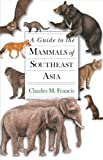 img - for A Guide to the Mammals of Southeast Asia book / textbook / text book