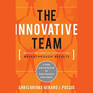 The Innovative Team: Unleashing Creative Potential for Breakthrough Results | [Chris Grivas, Gerard Puccio]
