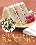 King Arthur Flour Whole Grain Baking:...