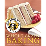 King Arthur Flour Whole Grain Baking: Delicious Recipes Using Nutritious Whole Grains (King Arthur Flour Cookbooks) ~ King Arthur Flour