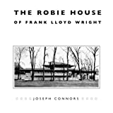 Connors The Robie House of Frank Lloyd Wright (Chicago Architecture and Urbanism)
