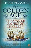 Golden Age: The Spanish Empire of Charles V (0141034491) by Thomas, Hugh