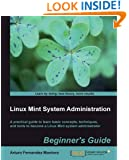 """Linux Mint System AdministratorA¢a'¬a""""¢s Beginners Guide"""