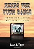 Gary A. Yoggy Riding the Video Range: The Rise and Fall of the Western on Television