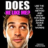 Does He Like Me? Use The S.L.A.K. Method And Know For Sure (Dating Advice For Women) ~ Prentice Prefontaine