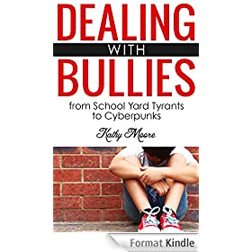 Dealing With Bullies: from School Yard Tyrants to Cyberpunks: Dealing With Bullies: from School Yard Tyrants to Cyberpunks (English Edition)