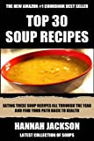 Top 30 Mouth-Watering Soup Recipes: Eating These Soup Recipes All Through The Year And Find Your Path Back To Health