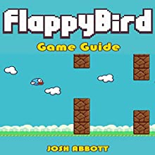Flappy Bird Game Guide (       UNABRIDGED) by Josh Abbott Narrated by Kathleen Leary
