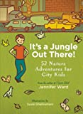img - for It's a Jungle Out There!: 52 Nature Adventures for City Kids book / textbook / text book