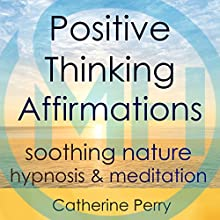 Positive Thinking Affirmations: Be Happy with Soothing Nature Hypnosis & Meditation | Livre audio Auteur(s) : Joel Thielke Narrateur(s) : Catherine Perry