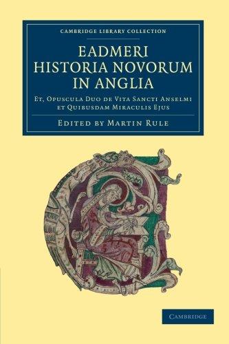 Eadmeri historia novorum in Anglia: Et, opuscula duo de vita Sancti Anselmi et quibusdam miraculis ejus (Cambridge Library Collection - Rolls)