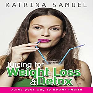 Juicing for Weight Loss & Detox Audiobook