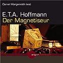Der Magnetiseur Hörbuch von E. T. A. Hoffmann Gesprochen von: Daniel Morgenroth