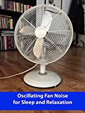 Oscillating Fan Noise for Sleep and Relaxation