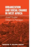 Urbanization and Social Change in West Africa (Urbanisation in Developing Countries) (0521291186) by Gugler, Josef