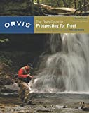 Tom Rosenbauer The Orvis Guide to Prospecting for Trout: How to Catch Fish When There's No Hatch to Match