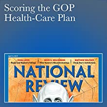 Scoring the GOP Health-Care Plan Periodical by Yuval Levin Narrated by Mark Ashby
