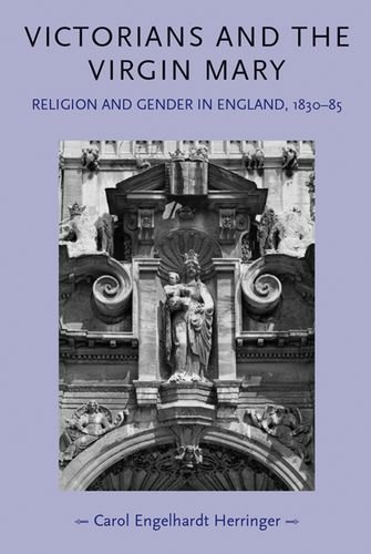 Victorians and the Virgin Mary: Religion and Gender In England 1830-1885 (Gender in History)