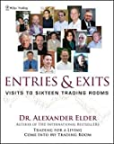 [(Entries and Exits: Visits to 16 Trading Rooms )] [Author: Alexander Elder] [Jun-2006]