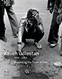img - for Kaveh Golestan: Recording the Truth in Iran 1950-2003 book / textbook / text book